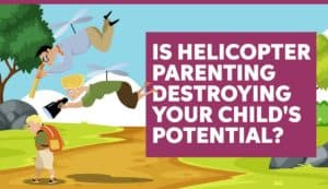 Is Helicopter Parenting Bad - What is helicopter Parenting - 2019