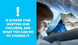 Screen Time - Is screen time hurting our children