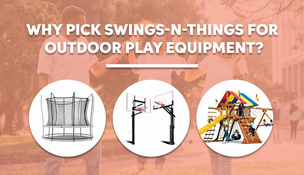 Wooden Playsets, Trampolines, and Hoops in Ohio - Why choose Swings-n-Things